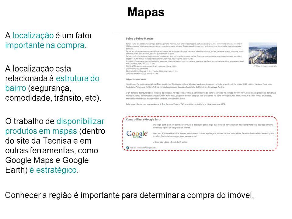 Mapas A localização é um fator importante na compra. A localização esta relacionada à estrutura do bairro (segurança, comodidade, trânsito, etc). O tr