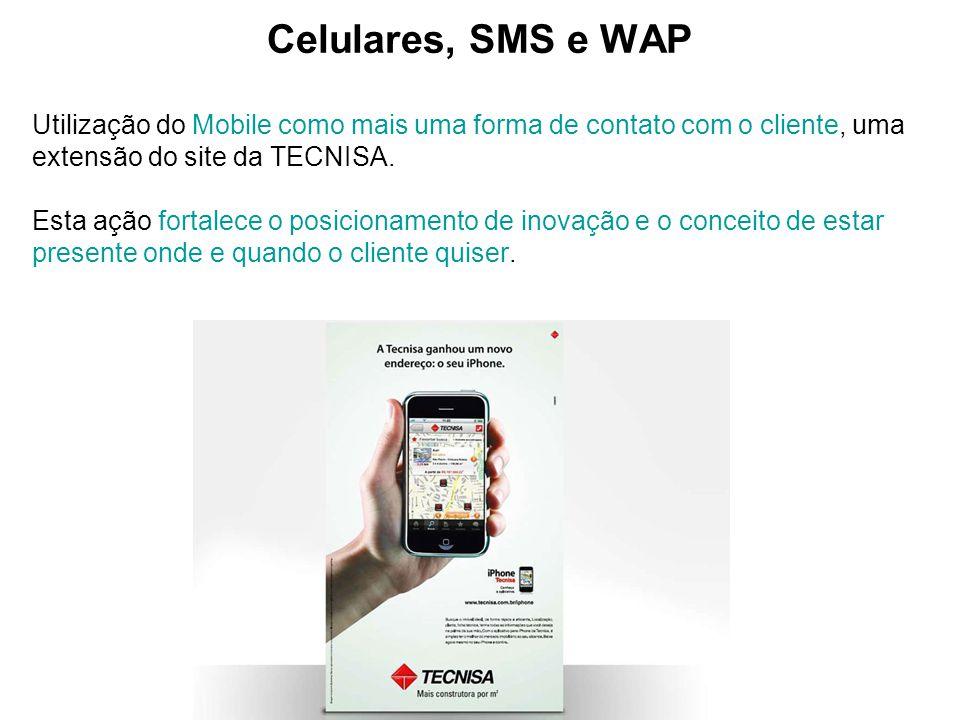 Celulares, SMS e WAP Utilização do Mobile como mais uma forma de contato com o cliente, uma extensão do site da TECNISA. Esta ação fortalece o posicio