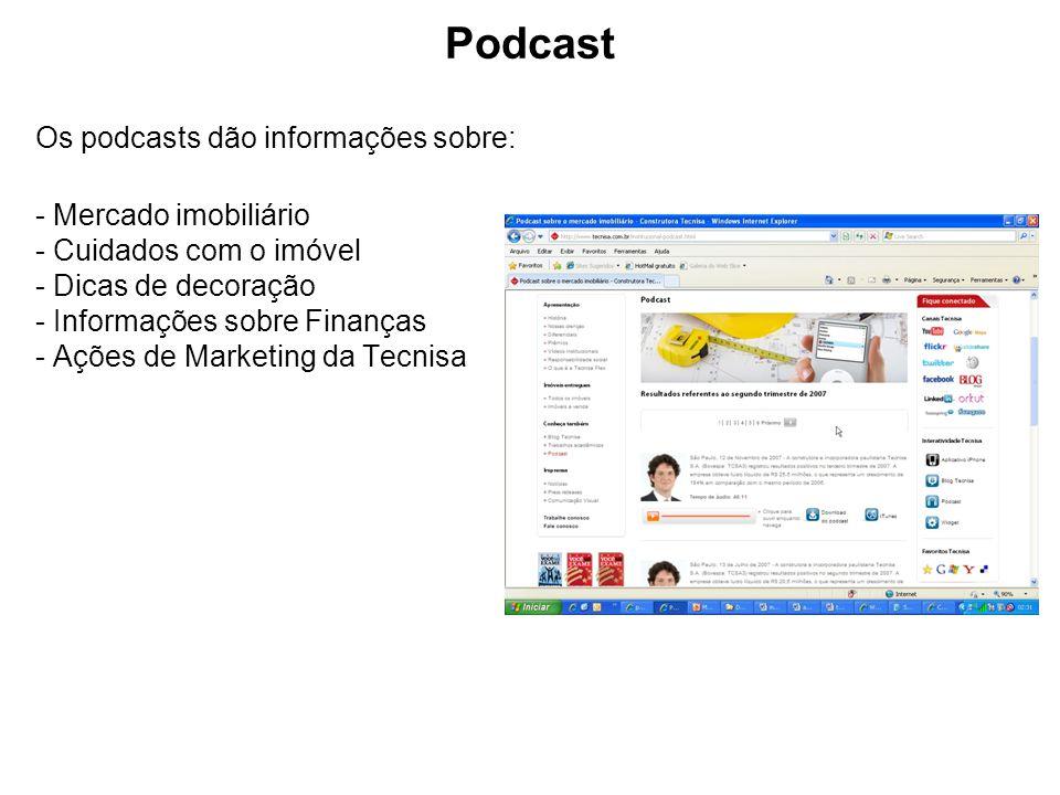 Podcast Os podcasts dão informações sobre: - Mercado imobiliário - Cuidados com o imóvel - Dicas de decoração - Informações sobre Finanças - Ações de