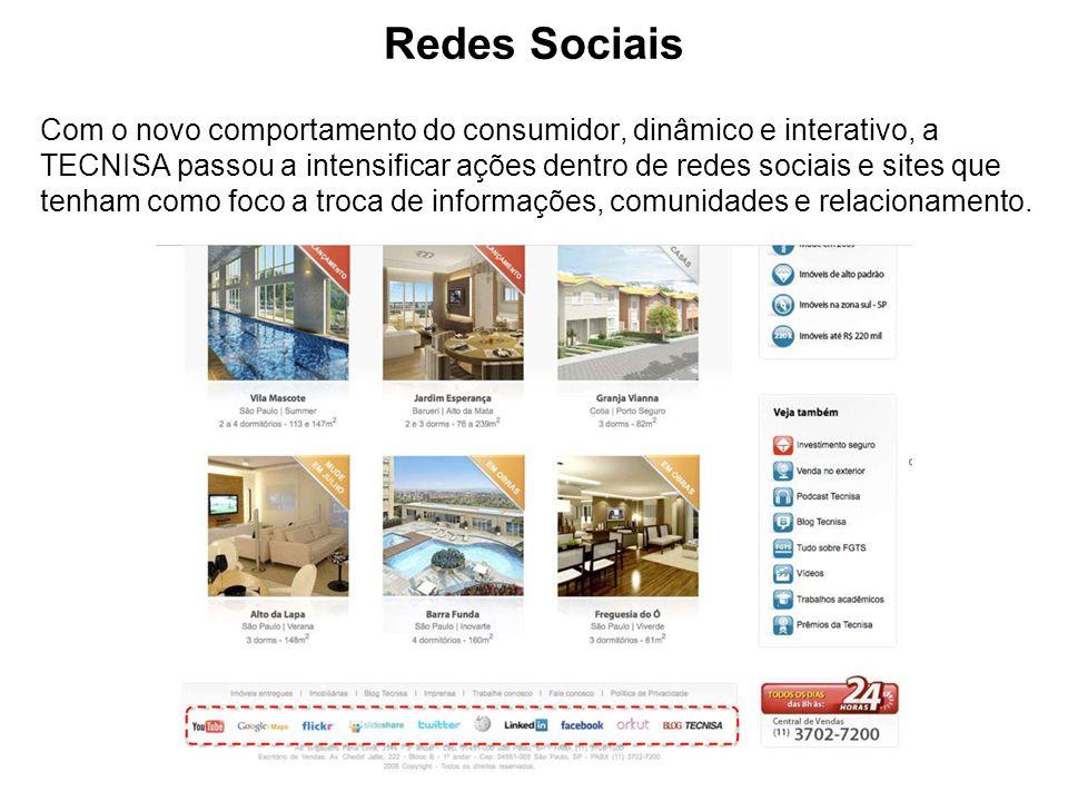 Redes Sociais Com o novo comportamento do consumidor, dinâmico e interativo, a TECNISA passou a intensificar ações dentro de redes sociais e sites que