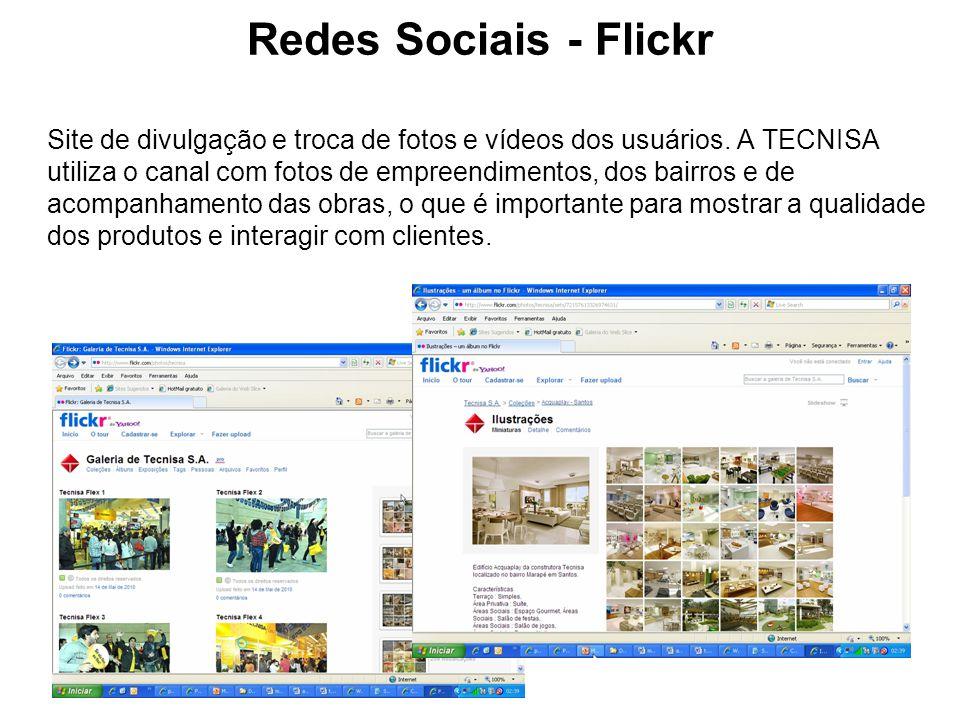 Redes Sociais - Flickr Site de divulgação e troca de fotos e vídeos dos usuários. A TECNISA utiliza o canal com fotos de empreendimentos, dos bairros
