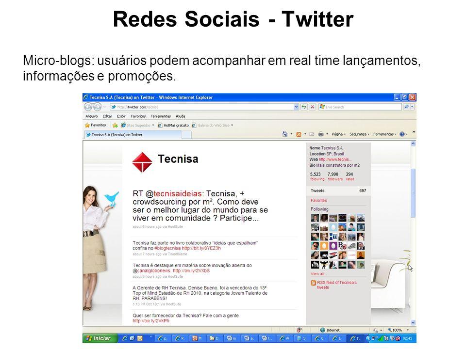 Redes Sociais - Twitter Micro-blogs: usuários podem acompanhar em real time lançamentos, informações e promoções.