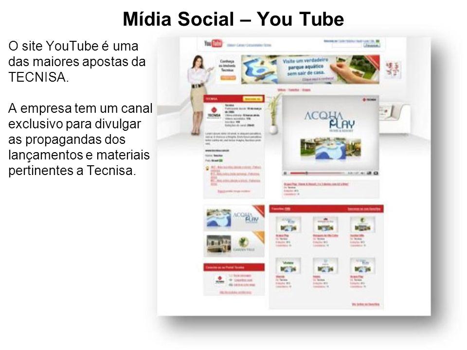 Mídia Social – You Tube O site YouTube é uma das maiores apostas da TECNISA. A empresa tem um canal exclusivo para divulgar as propagandas dos lançame