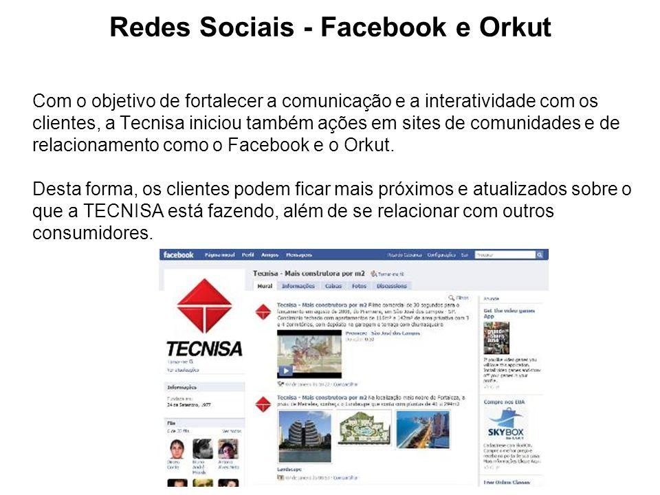 Redes Sociais - Facebook e Orkut Com o objetivo de fortalecer a comunicação e a interatividade com os clientes, a Tecnisa iniciou também ações em site