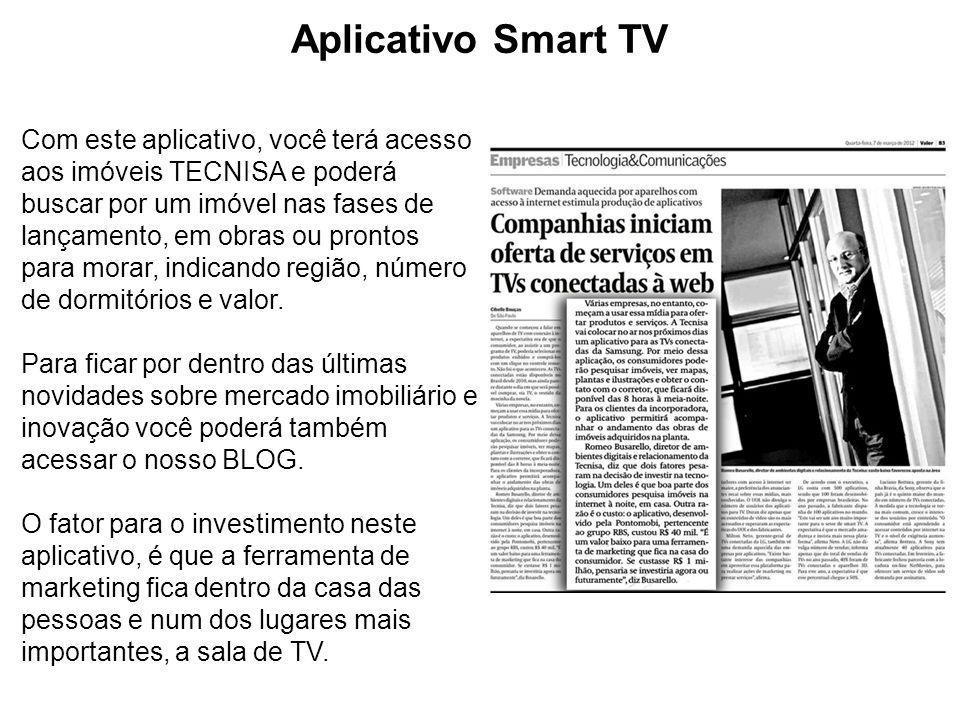 Aplicativo Smart TV Com este aplicativo, você terá acesso aos imóveis TECNISA e poderá buscar por um imóvel nas fases de lançamento, em obras ou pront
