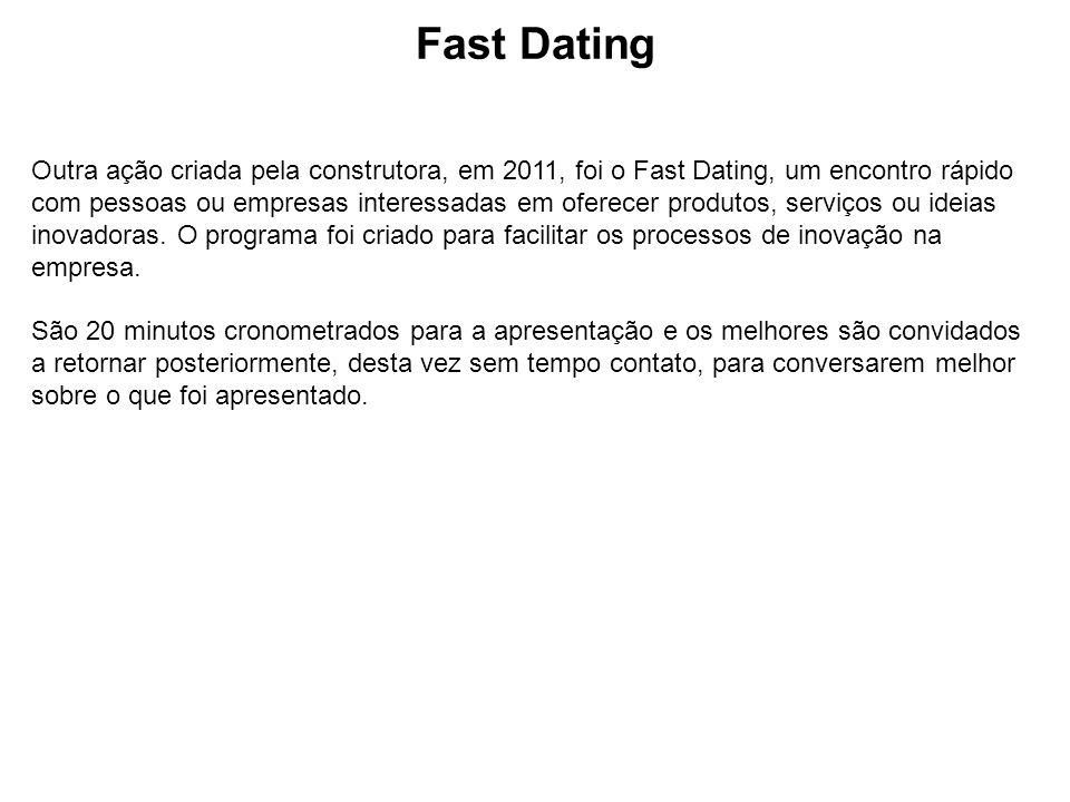 Fast Dating Outra ação criada pela construtora, em 2011, foi o Fast Dating, um encontro rápido com pessoas ou empresas interessadas em oferecer produt