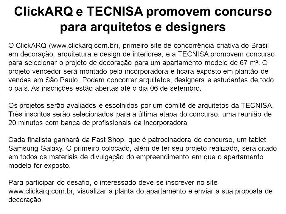 ClickARQ e TECNISA promovem concurso para arquitetos e designers O ClickARQ (www.clickarq.com.br), primeiro site de concorrência criativa do Brasil em