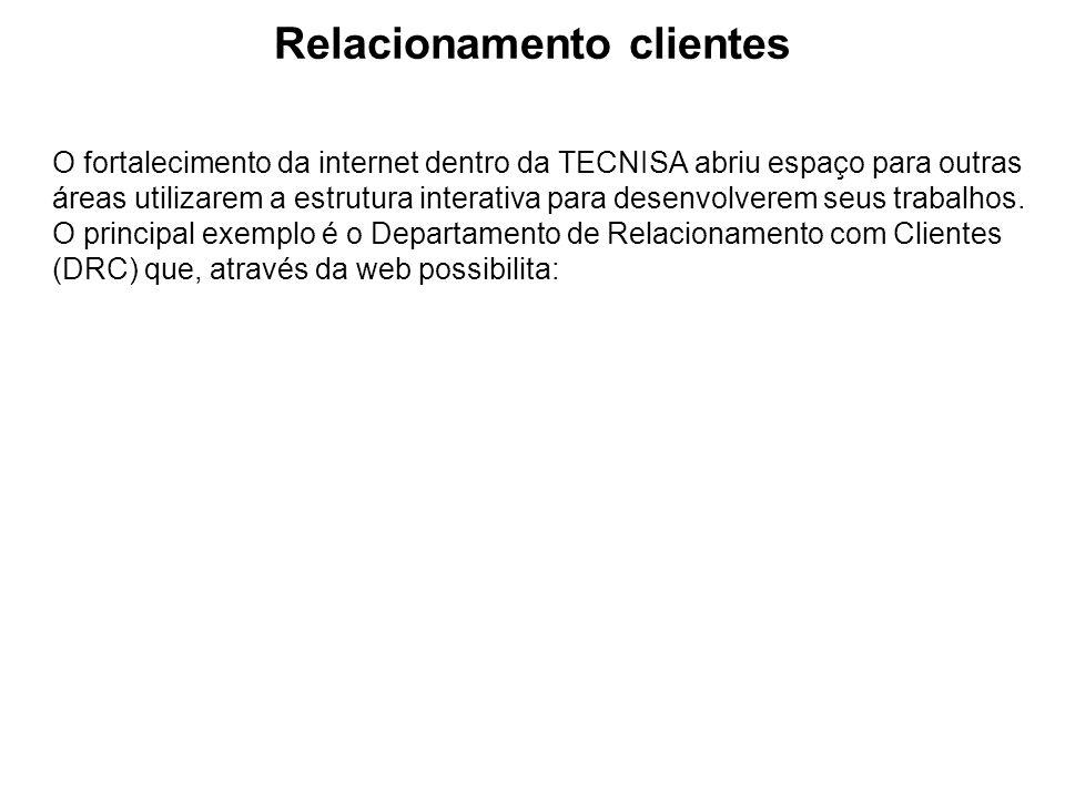 Relacionamento clientes O fortalecimento da internet dentro da TECNISA abriu espaço para outras áreas utilizarem a estrutura interativa para desenvolv