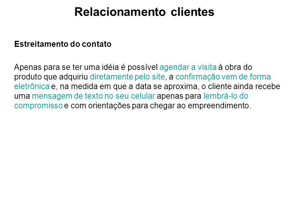 Relacionamento clientes Estreitamento do contato Apenas para se ter uma idéia é possível agendar a visita à obra do produto que adquiriu diretamente p