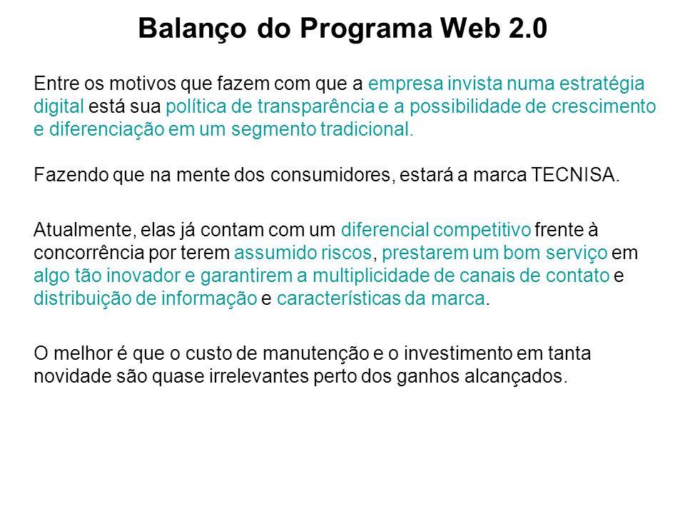 Balanço do Programa Web 2.0 Entre os motivos que fazem com que a empresa invista numa estratégia digital está sua política de transparência e a possib