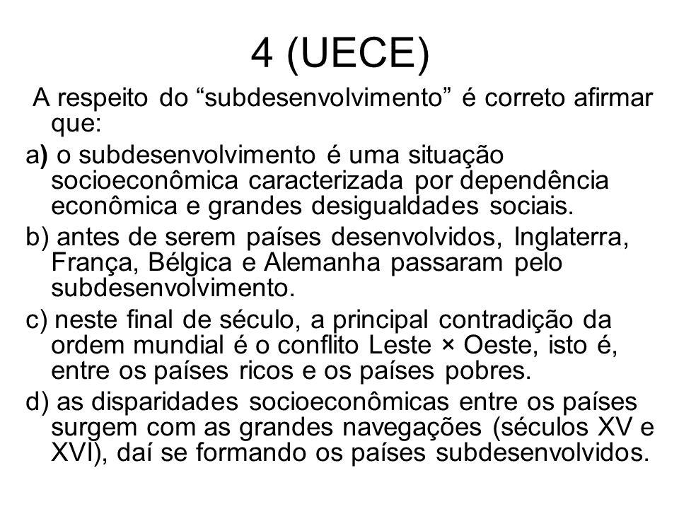 """4 (UECE) A respeito do """"subdesenvolvimento"""" é correto afirmar que: a) o subdesenvolvimento é uma situação socioeconômica caracterizada por dependência"""
