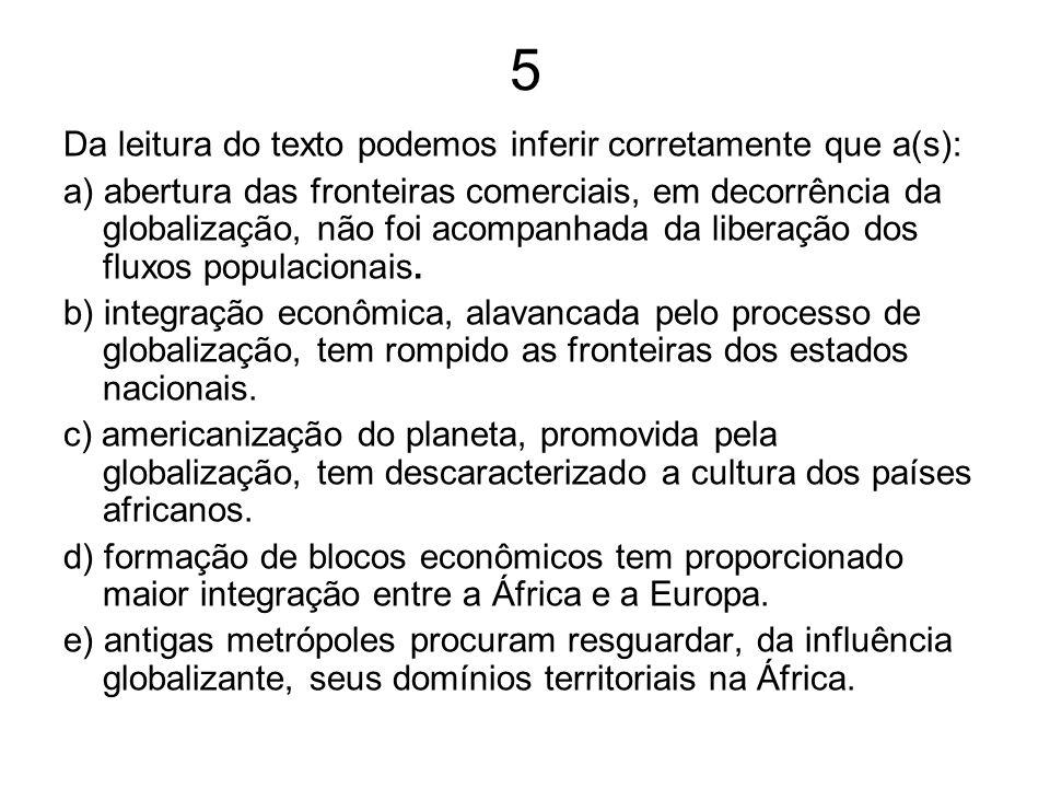 5 Da leitura do texto podemos inferir corretamente que a(s): a) abertura das fronteiras comerciais, em decorrência da globalização, não foi acompanhad