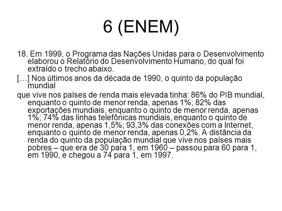6 (ENEM) 18. Em 1999, o Programa das Nações Unidas para o Desenvolvimento elaborou o Relatório do Desenvolvimento Humano, do qual foi extraído o trech