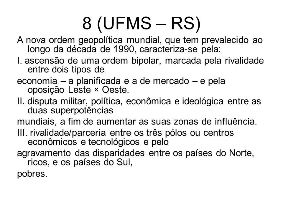 8 (UFMS – RS) A nova ordem geopolítica mundial, que tem prevalecido ao longo da década de 1990, caracteriza-se pela: I. ascensão de uma ordem bipolar,