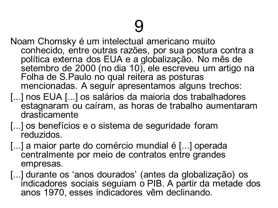 9 Noam Chomsky é um intelectual americano muito conhecido, entre outras razões, por sua postura contra a política externa dos EUA e a globalização. No