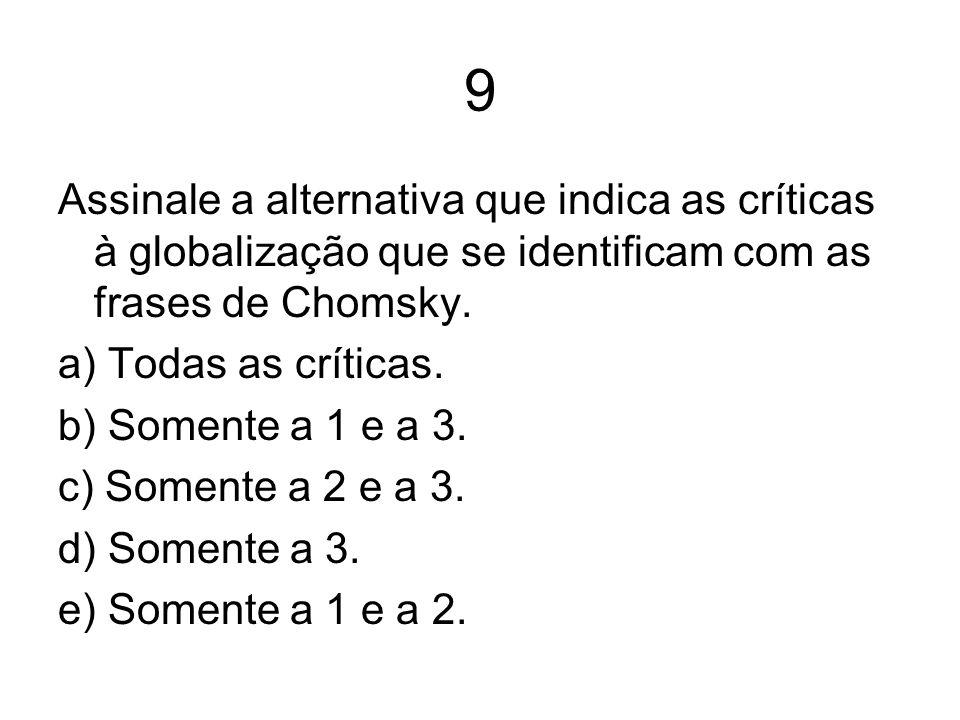 9 Assinale a alternativa que indica as críticas à globalização que se identificam com as frases de Chomsky. a) Todas as críticas. b) Somente a 1 e a 3