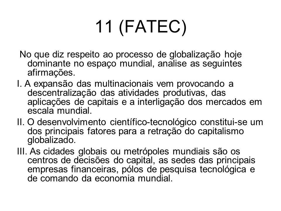 11 (FATEC) No que diz respeito ao processo de globalização hoje dominante no espaço mundial, analise as seguintes afirmações. I. A expansão das multin