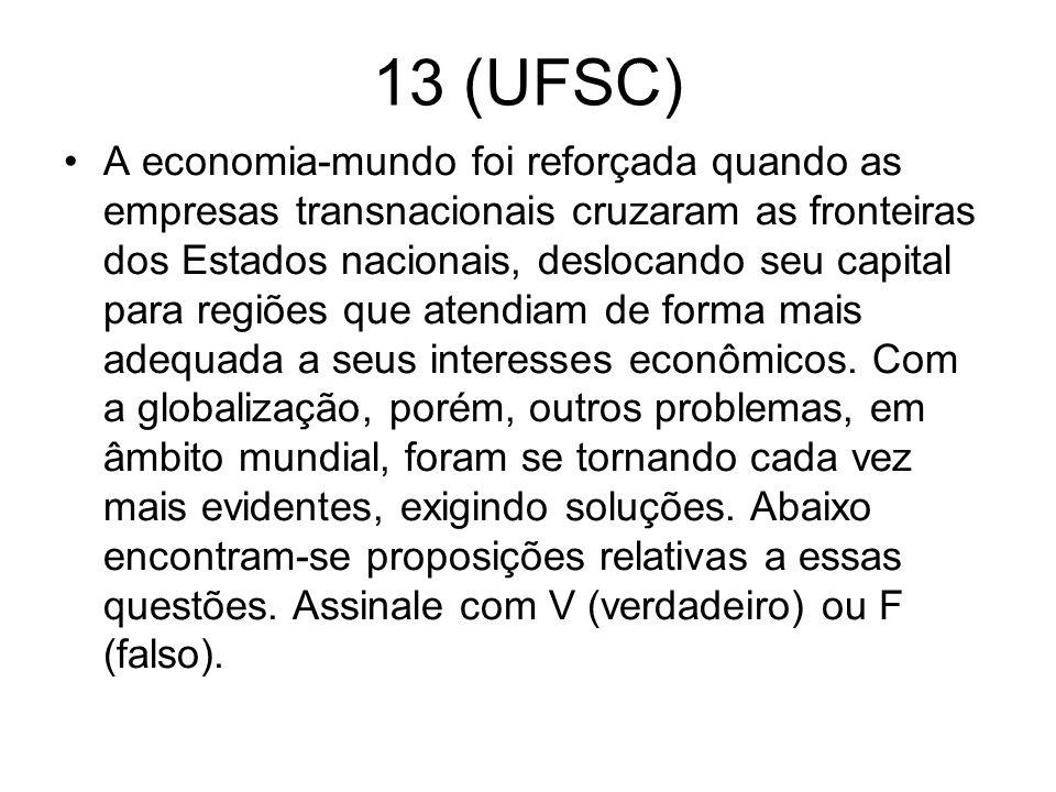 13 (UFSC) A economia-mundo foi reforçada quando as empresas transnacionais cruzaram as fronteiras dos Estados nacionais, deslocando seu capital para r