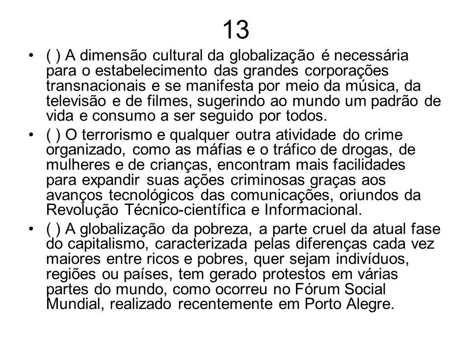 13 ( ) A dimensão cultural da globalização é necessária para o estabelecimento das grandes corporações transnacionais e se manifesta por meio da músic
