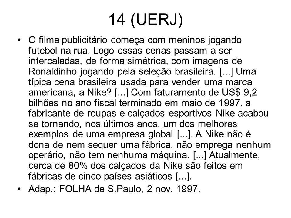 14 (UERJ) O filme publicitário começa com meninos jogando futebol na rua. Logo essas cenas passam a ser intercaladas, de forma simétrica, com imagens