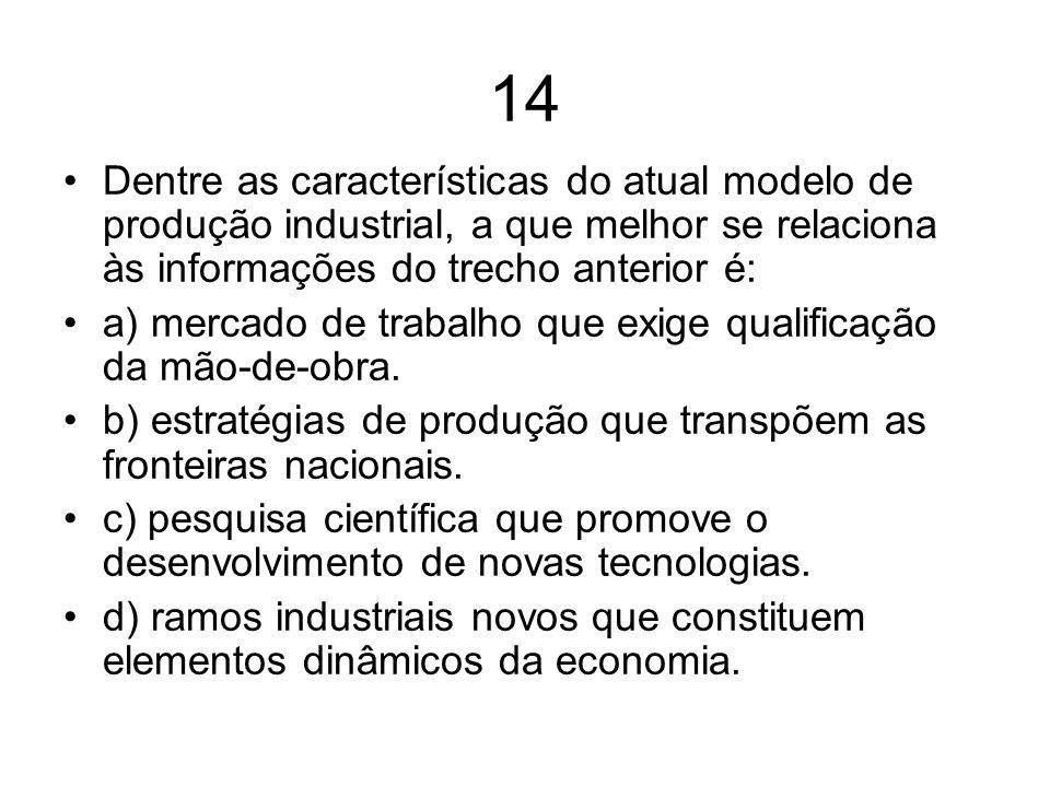 14 Dentre as características do atual modelo de produção industrial, a que melhor se relaciona às informações do trecho anterior é: a) mercado de trab