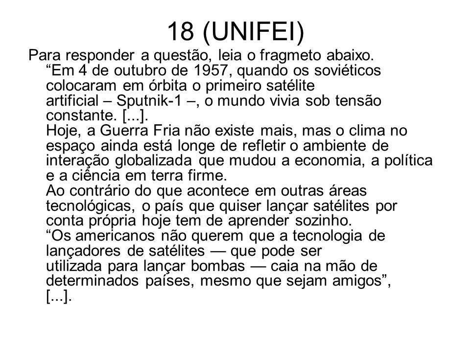 """18 (UNIFEI) Para responder a questão, leia o fragmeto abaixo. """"Em 4 de outubro de 1957, quando os soviéticos colocaram em órbita o primeiro satélite a"""