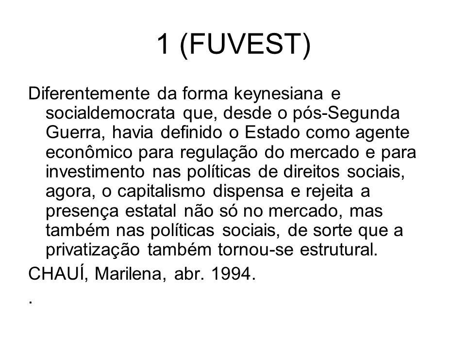 1 (FUVEST) Diferentemente da forma keynesiana e socialdemocrata que, desde o pós-Segunda Guerra, havia definido o Estado como agente econômico para re