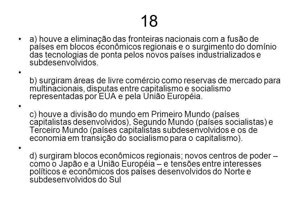 18 a) houve a eliminação das fronteiras nacionais com a fusão de países em blocos econômicos regionais e o surgimento do domínio das tecnologias de po