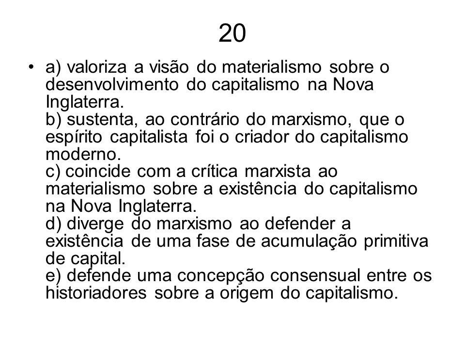 20 a) valoriza a visão do materialismo sobre o desenvolvimento do capitalismo na Nova Inglaterra. b) sustenta, ao contrário do marxismo, que o espírit