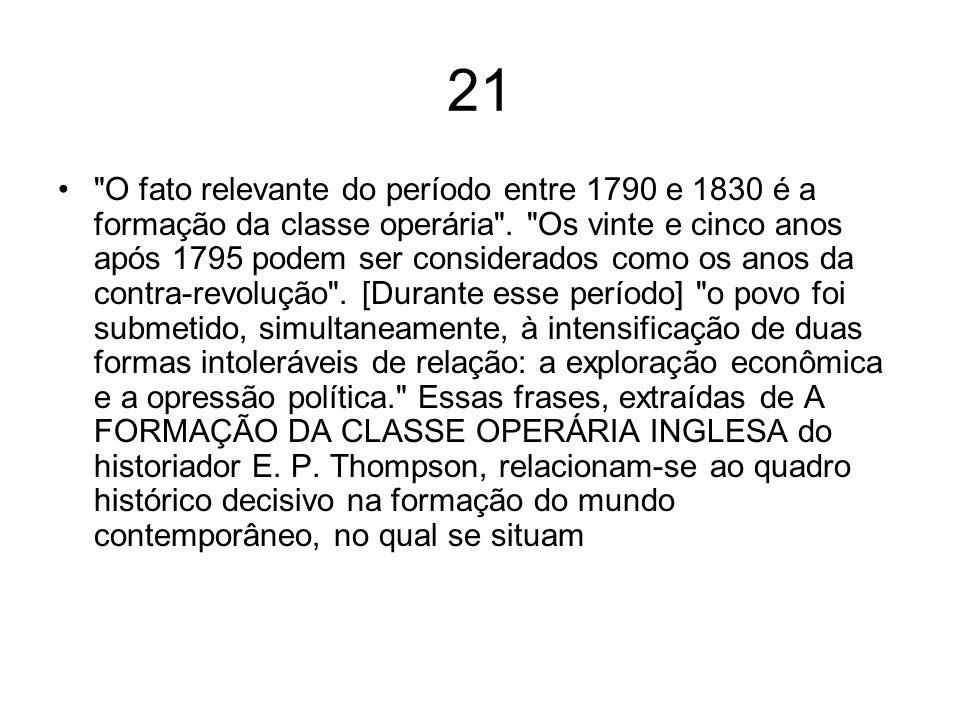 21 O fato relevante do período entre 1790 e 1830 é a formação da classe operária .