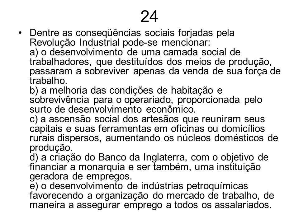 24 Dentre as conseqüências sociais forjadas pela Revolução Industrial pode-se mencionar: a) o desenvolvimento de uma camada social de trabalhadores, q