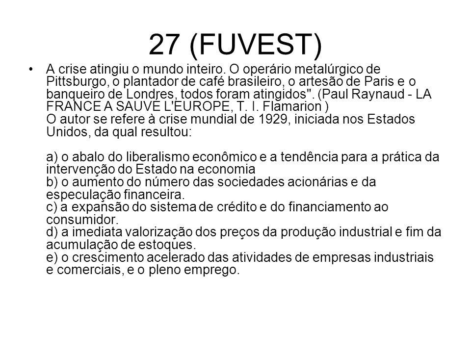 27 (FUVEST) A crise atingiu o mundo inteiro. O operário metalúrgico de Pittsburgo, o plantador de café brasileiro, o artesão de Paris e o banqueiro de