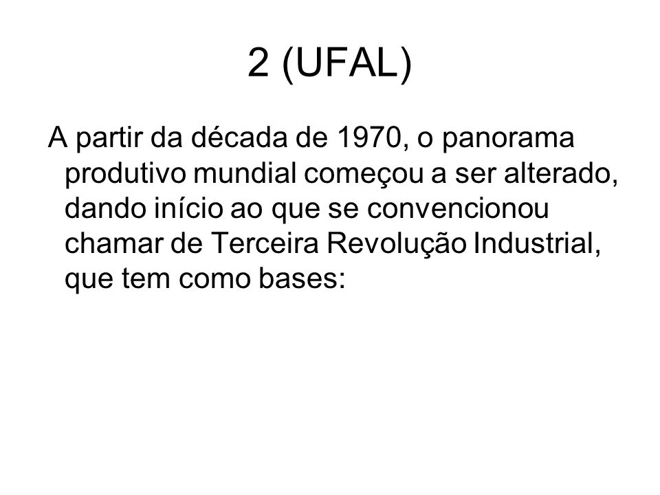 2 (UFAL) A partir da década de 1970, o panorama produtivo mundial começou a ser alterado, dando início ao que se convencionou chamar de Terceira Revol