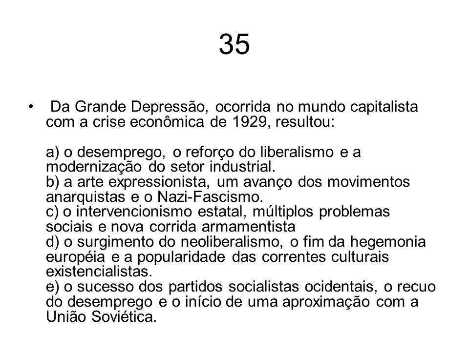 35 Da Grande Depressão, ocorrida no mundo capitalista com a crise econômica de 1929, resultou: a) o desemprego, o reforço do liberalismo e a moderniza