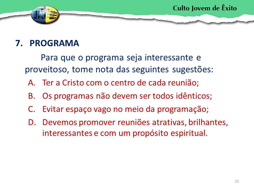 7.PROGRAMA Para que o programa seja interessante e proveitoso, tome nota das seguintes sugestões: A.Ter a Cristo com o centro de cada reunião; B.Os pr