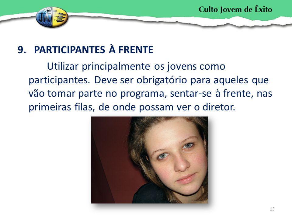 9.PARTICIPANTES À FRENTE Utilizar principalmente os jovens como participantes. Deve ser obrigatório para aqueles que vão tomar parte no programa, sent