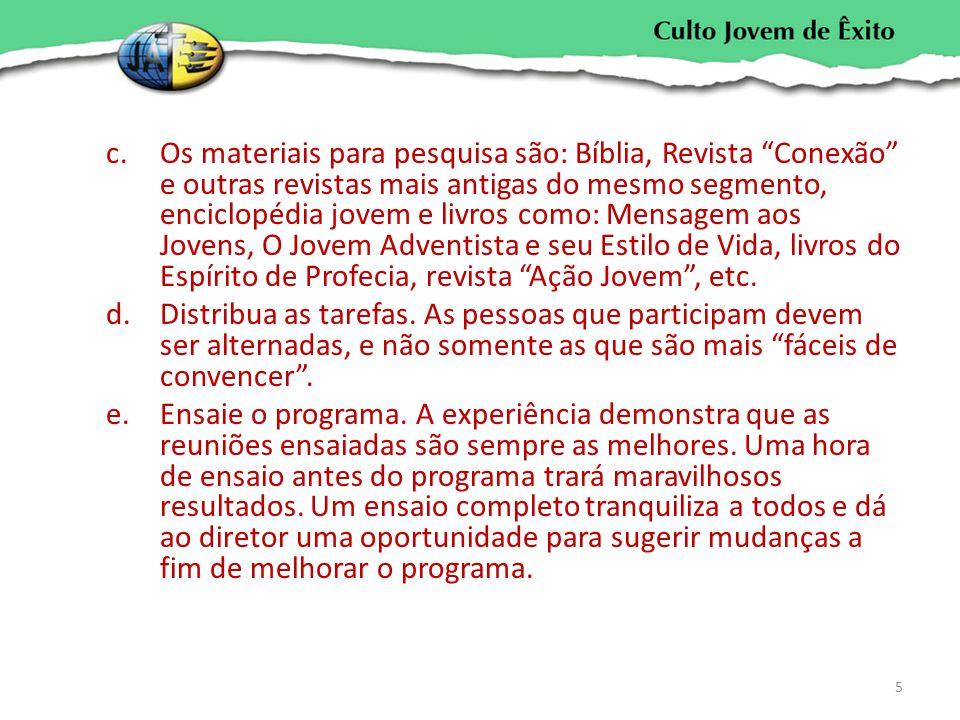 """c.Os materiais para pesquisa são: Bíblia, Revista """"Conexão"""" e outras revistas mais antigas do mesmo segmento, enciclopédia jovem e livros como: Mensag"""