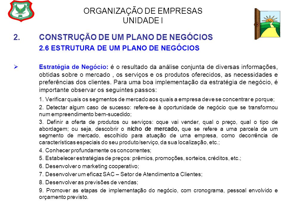 ORGANIZAÇÃO DE EMPRESAS UNIDADE I 2.CONSTRUÇÃO DE UM PLANO DE NEGÓCIOS 2.6 ESTRUTURA DE UM PLANO DE NEGÓCIOS  Estratégia de Negócio: é o resultado da