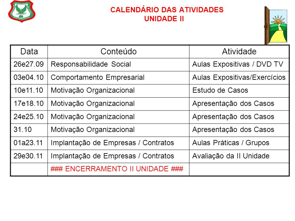 CALENDÁRIO DAS ATIVIDADES UNIDADE II DataConteúdoAtividade 26e27.09Responsabilidade SocialAulas Expositivas / DVD TV 03e04.10Comportamento Empresarial