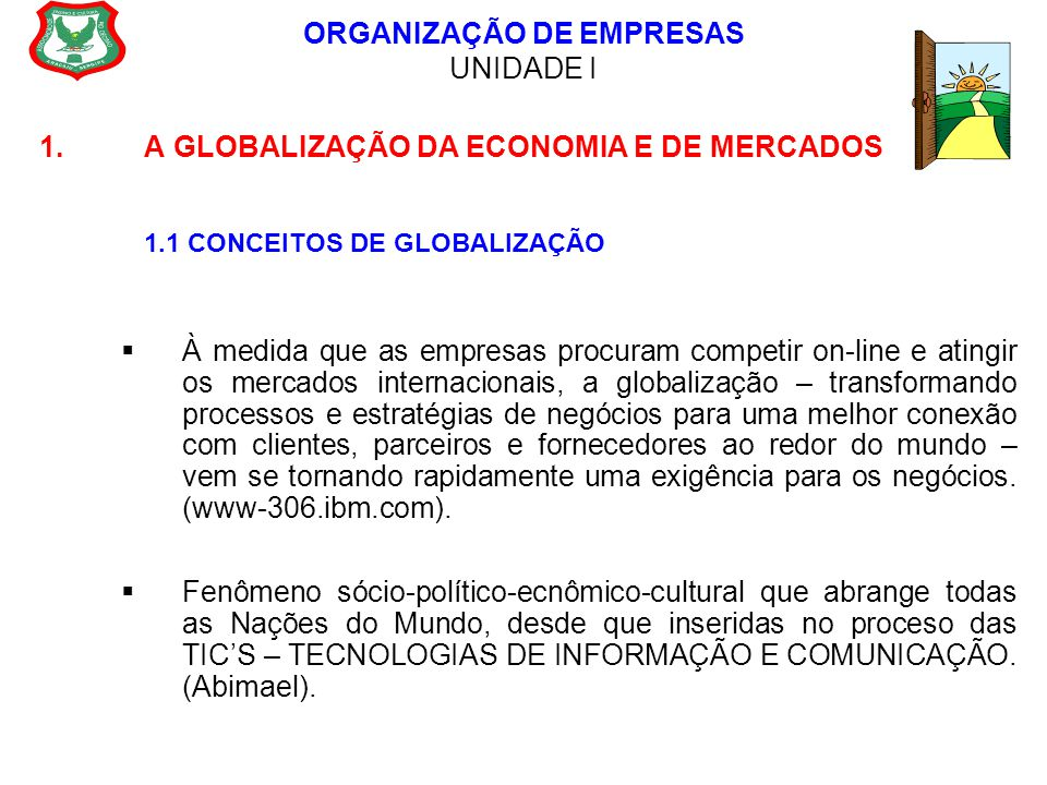 ORGANIZAÇÃO DE EMPRESAS UNIDADE I 1.A GLOBALIZAÇÃO DA ECONOMIA E DE MERCADOS 1.1 CONCEITOS DE GLOBALIZAÇÃO  À medida que as empresas procuram competi