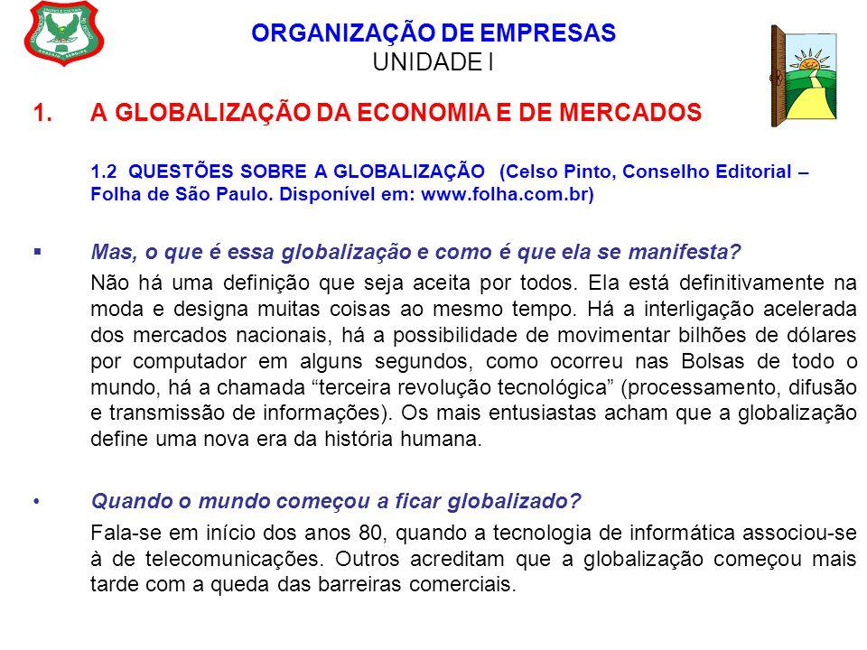 ORGANIZAÇÃO DE EMPRESAS UNIDADE I 1. A GLOBALIZAÇÃO DA ECONOMIA E DE MERCADOS 1.2 QUESTÕES SOBRE A GLOBALIZAÇÃO (Celso Pinto, Conselho Editorial – Fol