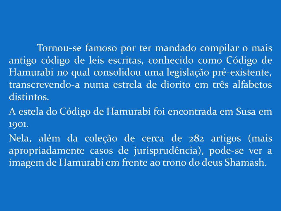 Tornou-se famoso por ter mandado compilar o mais antigo código de leis escritas, conhecido como Código de Hamurabi no qual consolidou uma legislação p