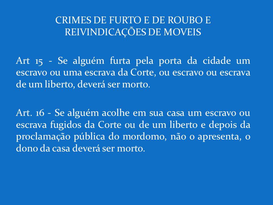 CRIMES DE FURTO E DE ROUBO E REIVINDICAÇÕES DE MOVEIS Art 15 - Se alguém furta pela porta da cidade um escravo ou uma escrava da Corte, ou escravo ou