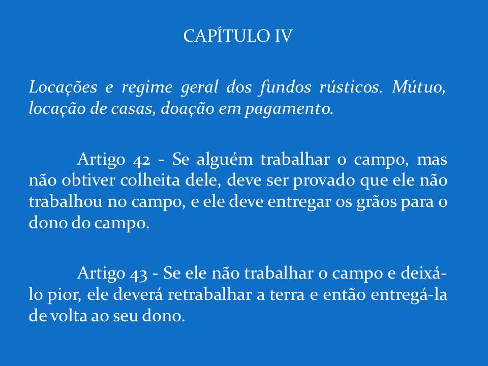 CAPÍTULO IV Locações e regime geral dos fundos rústicos. Mútuo, locação de casas, doação em pagamento. Artigo 42 - Se alguém trabalhar o campo, mas nã
