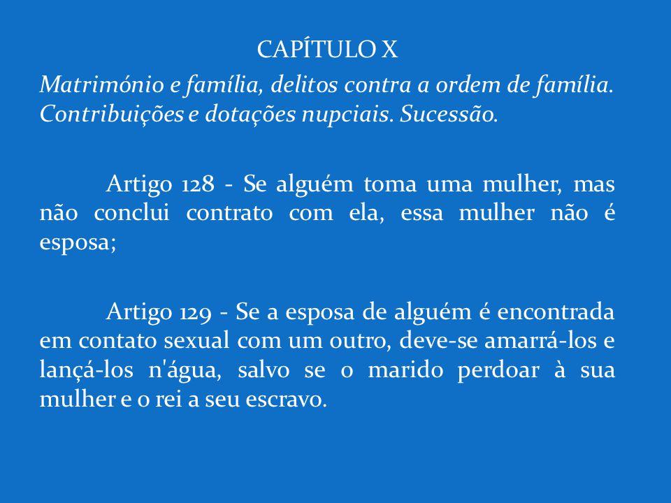 CAPÍTULO X Matrimónio e família, delitos contra a ordem de família. Contribuições e dotações nupciais. Sucessão. Artigo 128 - Se alguém toma uma mulhe