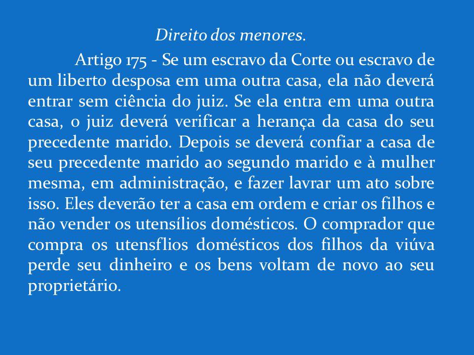 Direito dos menores. Artigo 175 - Se um escravo da Corte ou escravo de um liberto desposa em uma outra casa, ela não deverá entrar sem ciência do juiz