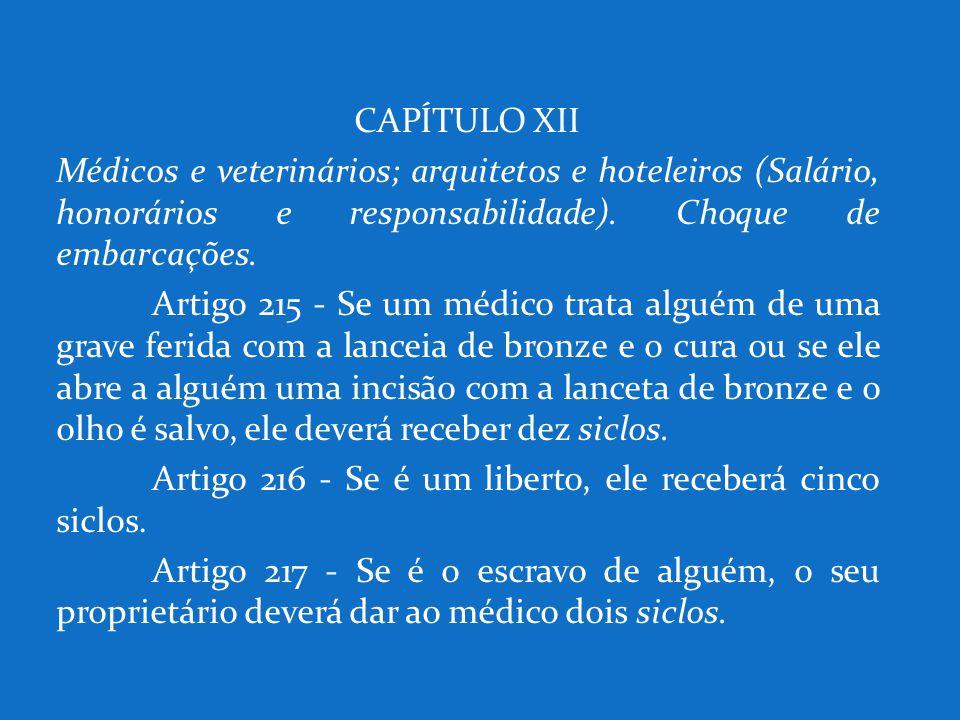 CAPÍTULO XII Médicos e veterinários; arquitetos e hoteleiros (Salário, honorários e responsabilidade). Choque de embarcações. Artigo 215 - Se um médic