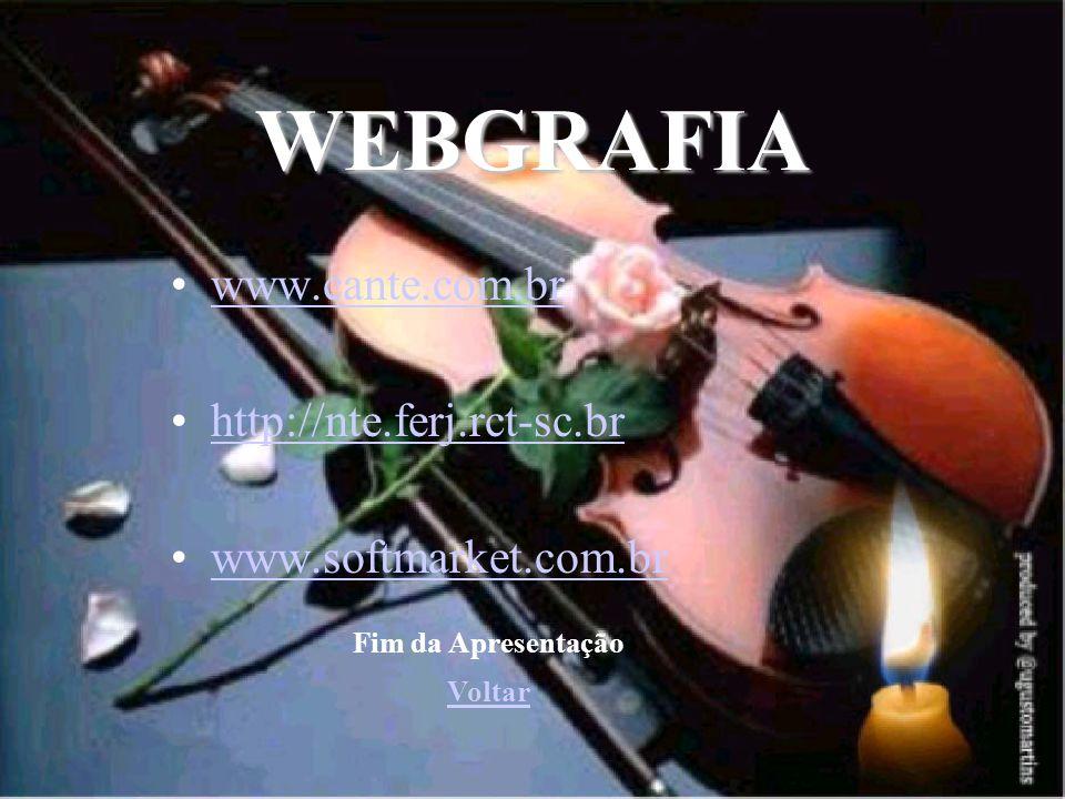 WEBGRAFIA www.cante.com.br http://nte.ferj.rct-sc.br www.softmarket.com.br Fim da Apresentação Voltar
