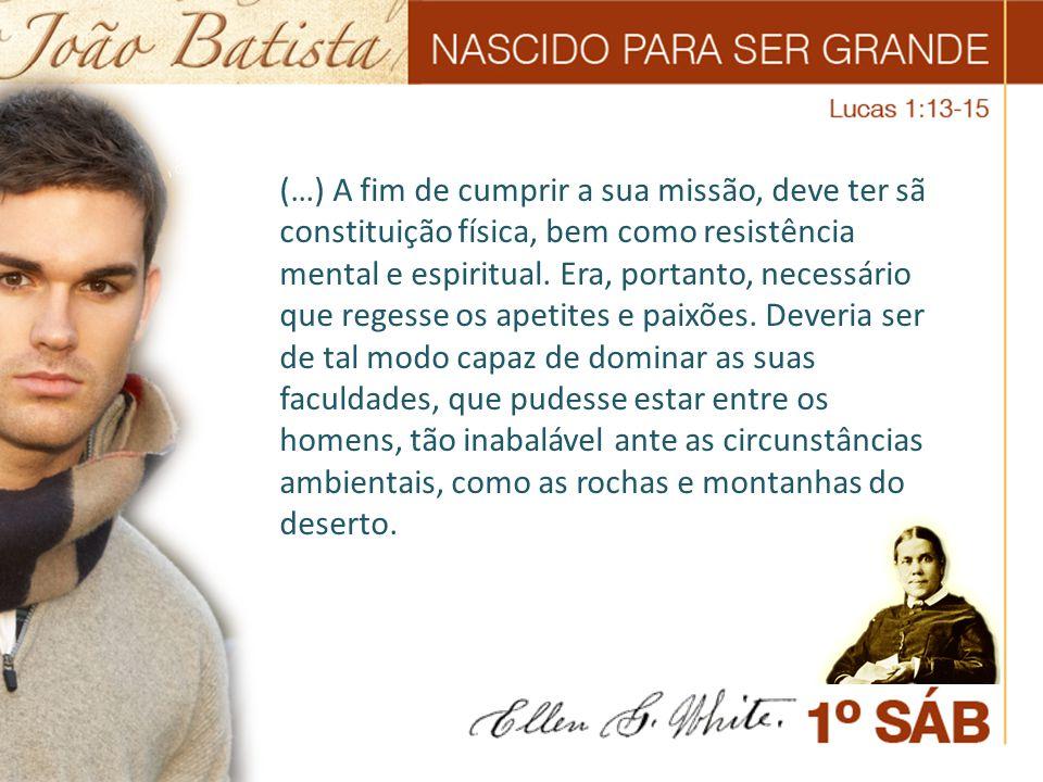 (…) No tempo de João Batista, a cobiça das riquezas e o amor do luxo e a ostentação tinham-se alastrado.