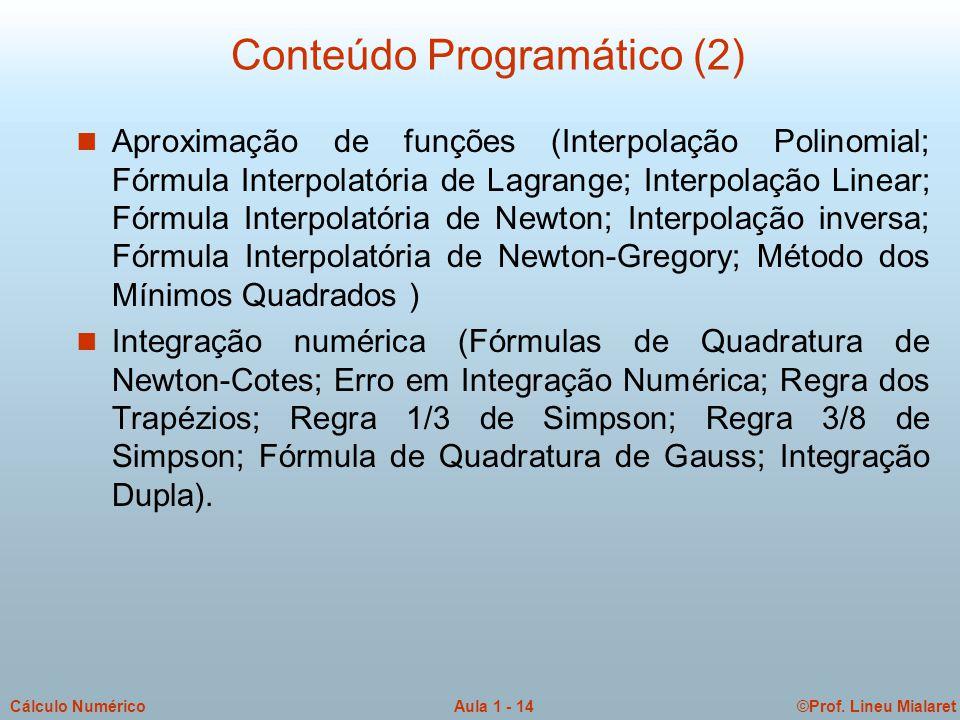 ©Prof. Lineu MialaretAula 1 - 14Cálculo Numérico Conteúdo Programático (2) n Aproximação de funções (Interpolação Polinomial; Fórmula Interpolatória d